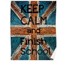 Keep Calm and Finish School Poster