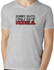 Sorry guys I only date models Mens V-Neck T-Shirt