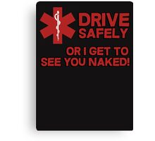 EMS, Paramedic. Drive safely or I get to see you naked Canvas Print