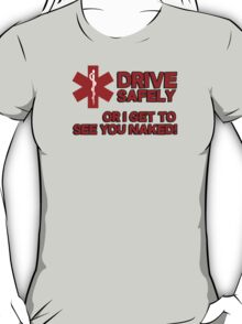 EMS, Paramedic. Drive safely or I get to see you naked T-Shirt