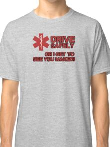 EMS, Paramedic. Drive safely or I get to see you naked Classic T-Shirt