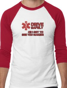 EMS, Paramedic. Drive safely or I get to see you naked Men's Baseball ¾ T-Shirt