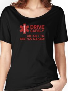 EMS, Paramedic. Drive safely or I get to see you naked Women's Relaxed Fit T-Shirt