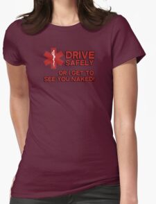 EMS, Paramedic. Drive safely or I get to see you naked Womens Fitted T-Shirt