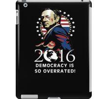 Frank Underwood 2016 - Democracy is so Overrated! iPad Case/Skin