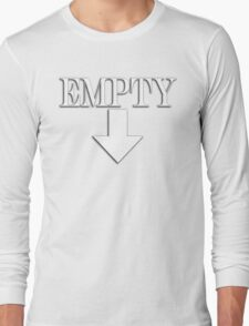 EMPTY, Hollow, Hungry, Thirsty, on White Long Sleeve T-Shirt