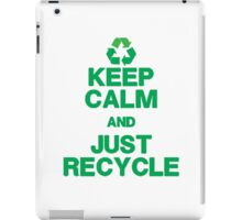 KEEP CALM & JUST RECYCLE iPad Case/Skin