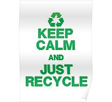 KEEP CALM & JUST RECYCLE Poster