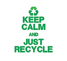 KEEP CALM & JUST RECYCLE Photographic Print