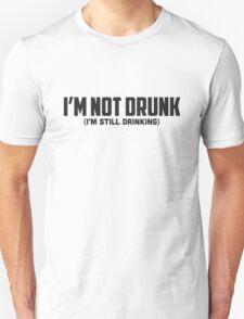 I'M NOT DRUNK (I'M STILL DRINKING) T-Shirt