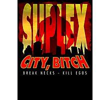 Suplex City Bitch Photographic Print