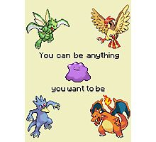Ditto #132 - You can be anything you want to be. Photographic Print