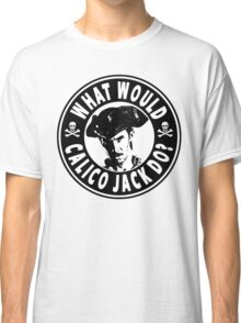 What Would Calico Jack Do Classic T-Shirt