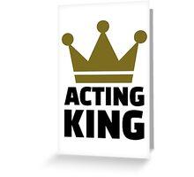 Acting king Greeting Card