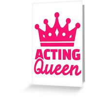 Acting queen Greeting Card
