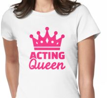 Acting queen Womens Fitted T-Shirt