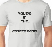 You're in the Danger Zone! Unisex T-Shirt