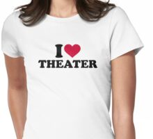 I love theater Womens Fitted T-Shirt