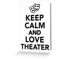 Keep calm and love theater Greeting Card