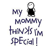 My Mommy Thinks I'm Special Photographic Print