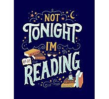 Books Addicted - Not Tonight, I'm Reading  Photographic Print