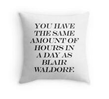 Same Amount of Hours as Blair Waldorf Throw Pillow