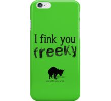 I fink you freeky iPhone Case/Skin