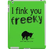 I fink you freeky iPad Case/Skin