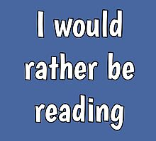 i would rather be reading by iheartgallifrey