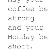 Strong Coffee and Short Mondays by dgrc