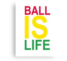 Ball Is Life Canvas Print
