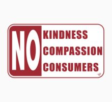 No Compassion, No Kindness, No Consumers by Tai's Tees by TAIs TEEs