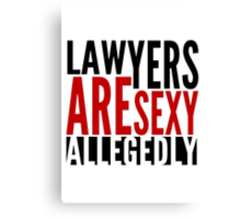Lawyers Are Sexy... Allegedly Canvas Print