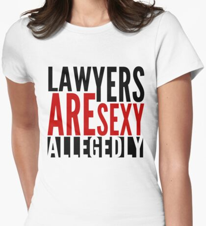 Lawyers Are Sexy... Allegedly Womens Fitted T-Shirt