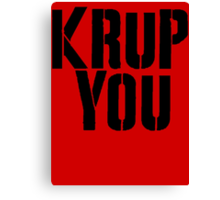 Krup You Canvas Print