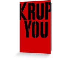 Krup You Greeting Card