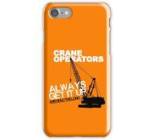 Crane Operators Always Get It Up iPhone Case/Skin
