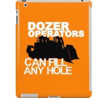 Dozer Operators Can Fill Any Hole iPad Case/Skin