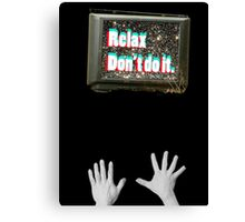 Relax, Don't Do It Canvas Print