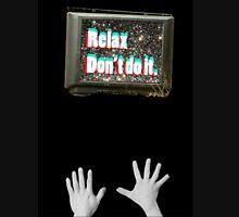 Relax, Don't Do It Unisex T-Shirt