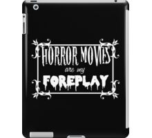 Horror Movies are my Foreplay iPad Case/Skin