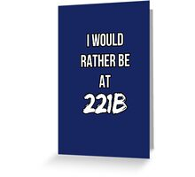 I'd Rather Be At 221B Greeting Card