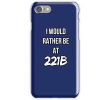 I'd Rather Be At 221B iPhone Case/Skin