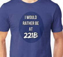 I'd Rather Be At 221B Unisex T-Shirt