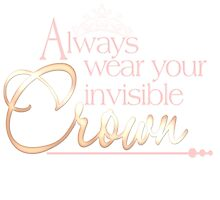 Always Wear your Invisable Crown. by CrownedHime