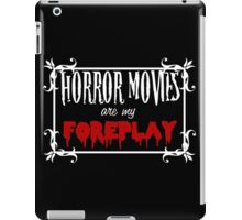 Horror Movies are my Foreplay Variant iPad Case/Skin