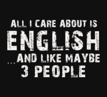 All I Care About Is English And Like Maybe 3 People - Tshirts & Hoodies by custom111