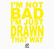 I'm not bad... Unisex T-Shirt