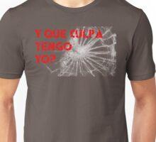 Y que culpa tengo yo? Unisex T-Shirt