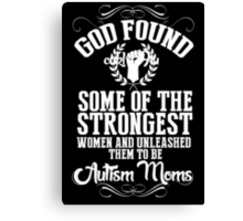God Found Some Of The Strongest Women And Unleashed Them To Be Autism Moms - Funny Tshirts Canvas Print